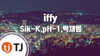 [TJ노래방] iffy - Sik-K,pH-1,박재범(Prod. By Groovy Room)() / TJ Karaoke