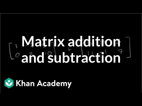 Matrix addition and subtraction | Matrices | Precalculus | Khan Academy