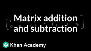 Matrix addition and subtraction | Matrices | Precalculus | Khan Academy thumbnail