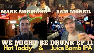 We Might Be Drunk Ep 11 with Mark Normand & Sam Morril (Hot Toddy & Juice Bomb IPA)