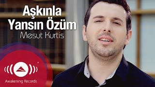 Mesut Kurtis - Aşkınla Yansın Özüm