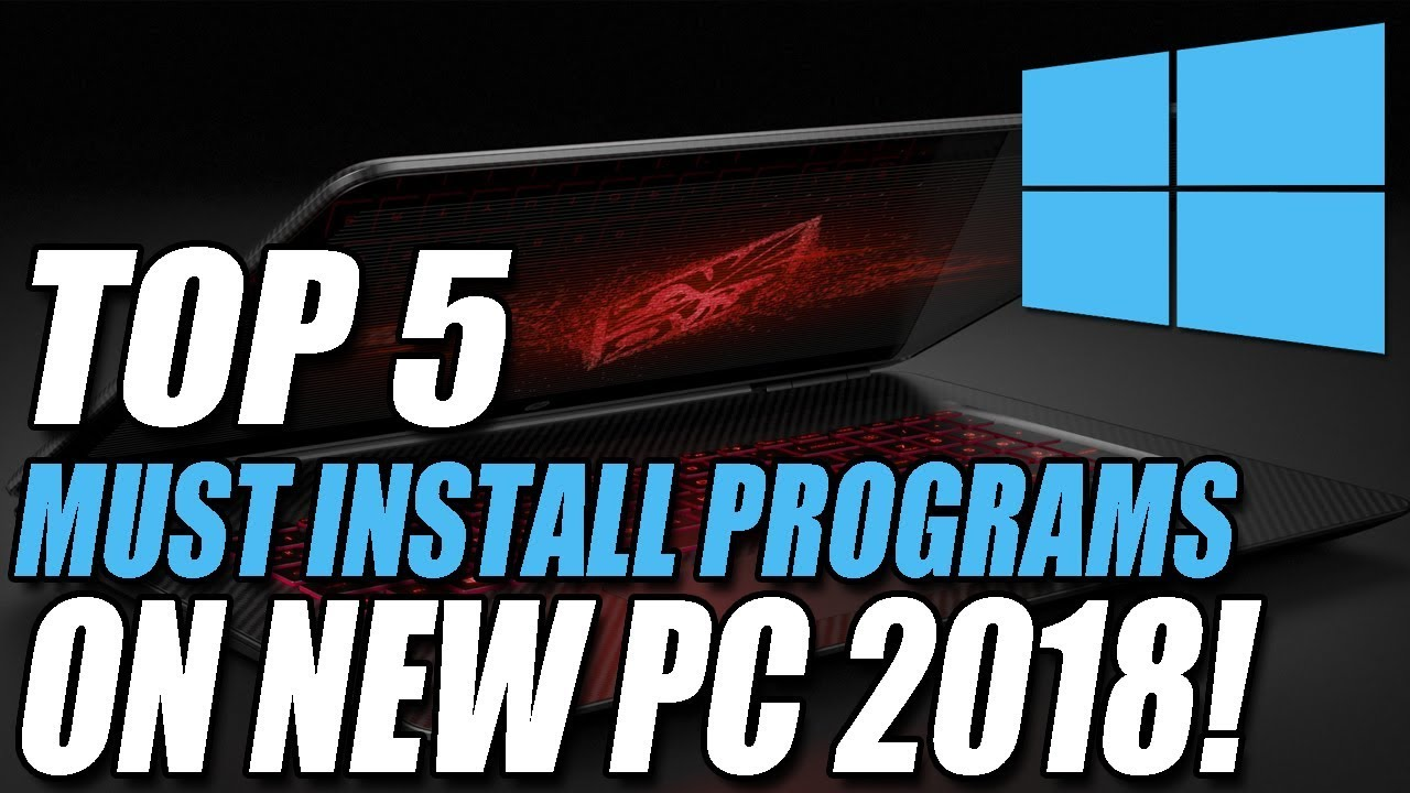 The Top 5 First Programs You Must Install On Your New Pc 2018 Youtube