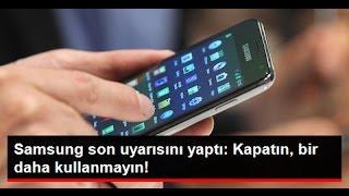 Samsung Uyardı: Galaxy Note 7'leri Kapatın