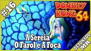 Donkey Kong 64 Parte 16 -  A Sereia, o Farol e a Foca