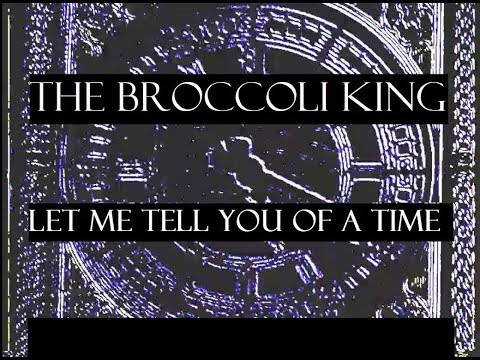 The Broccoli King | Let Me Tell You Of A Time
