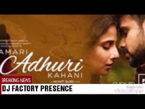 HAMARI ADHURI KAHANI HD FULL SONG IN DJ REMIX BY DJ FACTORY