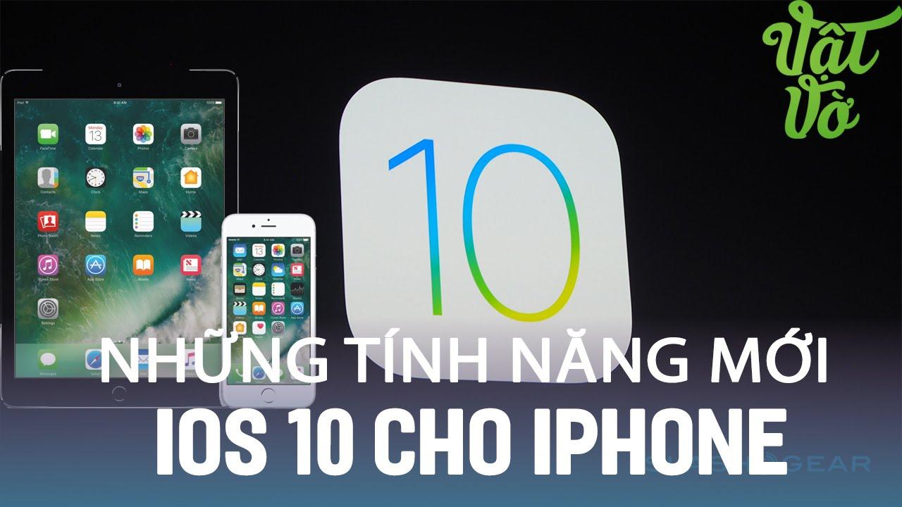 Vật Vờ| Những thay đổi, nâng cấp mới trên iOS 10 cho iPhone 5|5s|6|6s và iPad