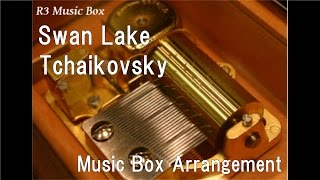 Swan Lake/Tchaikovsky [Music Box]