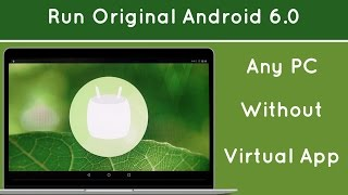Run Android 6.0 Marshmallow On PC ( Windows ) Without Using Virtual Machine App