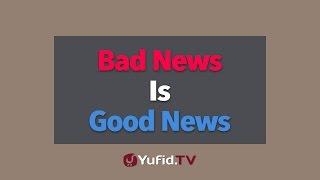Bad News is Good News | Yufid.TV - Pengajian & Ceramah Islam