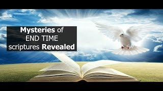Mysteries of END TIME scriptures Revealed