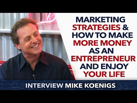 Marketing Strategies & How to Make More Money as an Entrepreneur and enjoy your life - Mike Koenigs