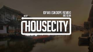 Big Sean - IDFWU (Sikdope Remix)
