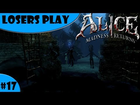 Losers Play Alice Madness Returns Part 17