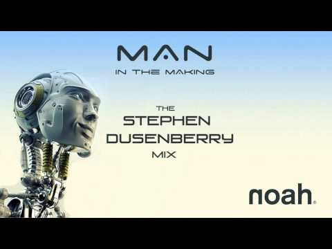 NOAH - Man In the Making (The Stephen Dusenberry Remix)