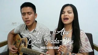 Download lagu AsmirandaJonas Rivano Yesus Aku Cinta by JevonVinny MP3