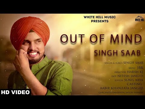 Out of Mind (Full Song) Singh Saab | New Punjabi Song 2018 | White Hill Music