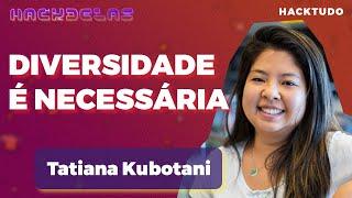 HACKTUDO   HackDelas - Tatiana Kubotani