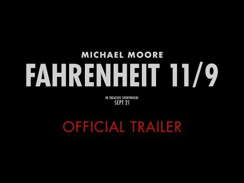 Michael Moore's FAHRENHEIT 11/9 : OFFICIAL TRAILER – In Theaters 9/21