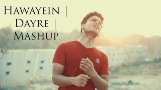 Hawayein | Daayre | Mashup Cover : Vipin Singh | Dilwale | Jab Harry Met Sejal