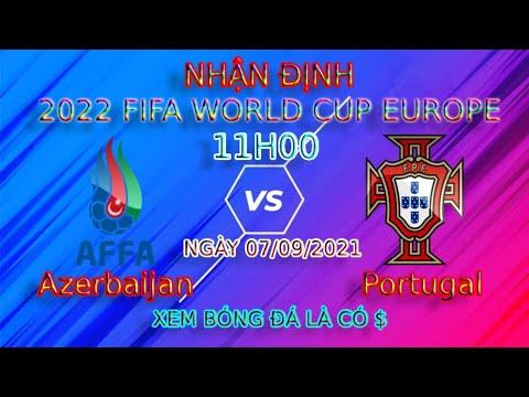 Nhận định Azerbaijan vs Bồ Đào Nha ngày 07/09   Soi kèo Bồ Đào Nha hôm nay   Vòng loại WC 2022