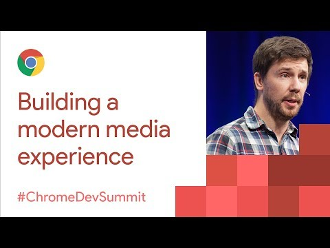 Building a Modern Media Experience (Chrome Dev Summit 2017)