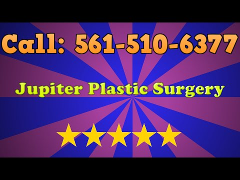 Jupiter Plastic Surgery Call (561) 510 6377 - Best Plastic Surgeon Jupiter Florida
