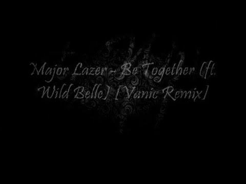 Major Lazer - Be Together (feat. Wild Belle) (Vanic Remix) [Lyric Video]