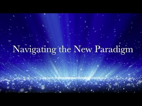 Navigating the New Paradigm  May 28 2017