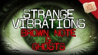 Strange Vibrations: Brown Note and Ghosts