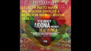 AIDONIA Singles & BEDROOM MANIAC Riddim  Mix S Risto Niakk