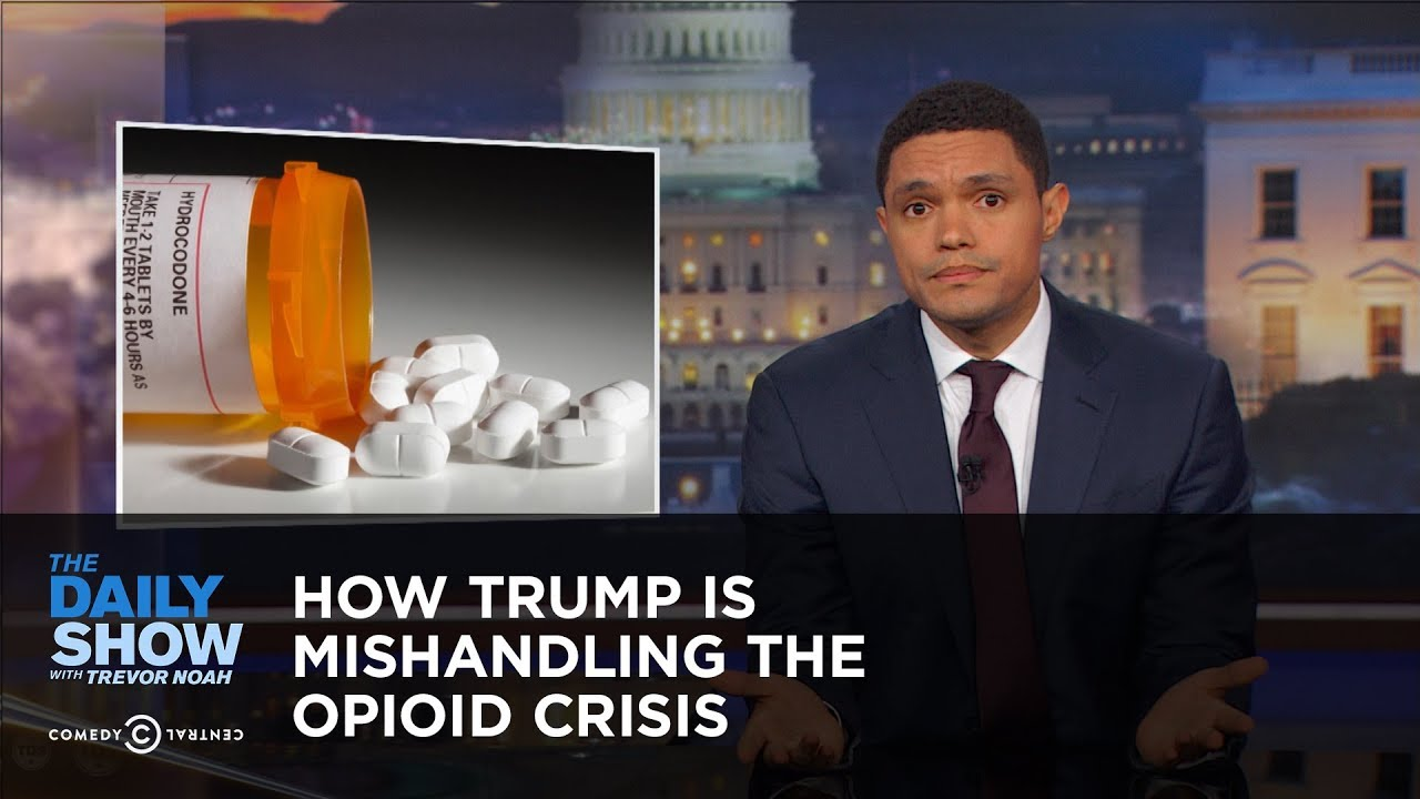 How Trump Is Mishandling the Opioid Crisis: The Daily Show ...  How Trump Is Mi...