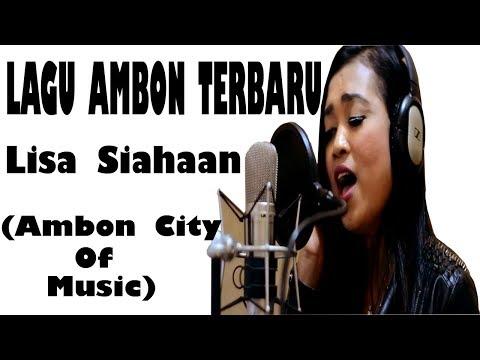 LAGU AMBON TERBARU - TERPOPULER - AMBON CITY OF MUSIC - LISA SIAHAAN