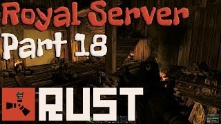 Rust Alpha Gameplay - Royal Server w/ Royal Part 18 - Back to Small Rad