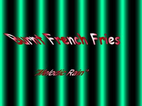 Burnt French Fries - Melodic Rain