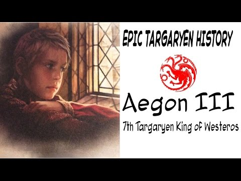 Aegon III 7th Targaryen King of Westeros