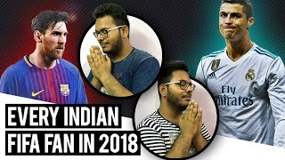 Every Indian FIFA Fan in 2018   Russia World Cup