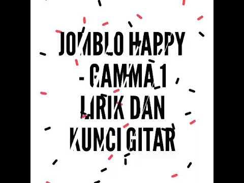 JOMBLO HAPPY - GAMMA 1 Lirik dan kunci gitar