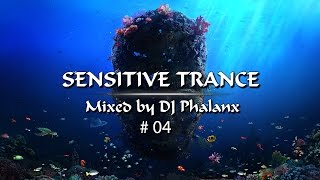 🎧 Sensitive Trance 🎧  - #04 - Mixed by DJ Phalanx