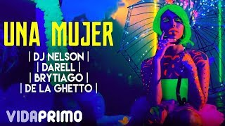 DJ Nelson ➕ Darell ➕ Brytiago ➕ De La Ghetto - Una Mujer [Official Video]