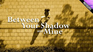 Between Your Shadow and Mine Mp3