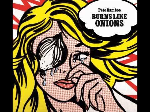 PETE BAMBOO   Burns Like Onions   2012   Full Album