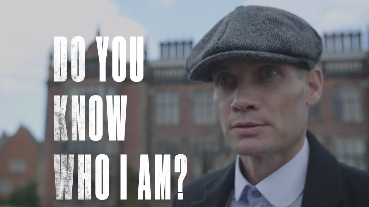 DO YOU KNOW WHO I AM? | PEAKY BLINDERS