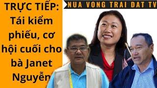 🆕 LIVE: Tái kiểm phiếu, cơ hội cuối cho bà Janet Nguyễn