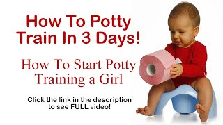 How To Potty Train In 3 Days - How To Start Potty Training A Girl