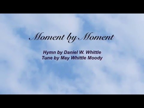 Moment by Moment (Presbyterian Hymnal #351)