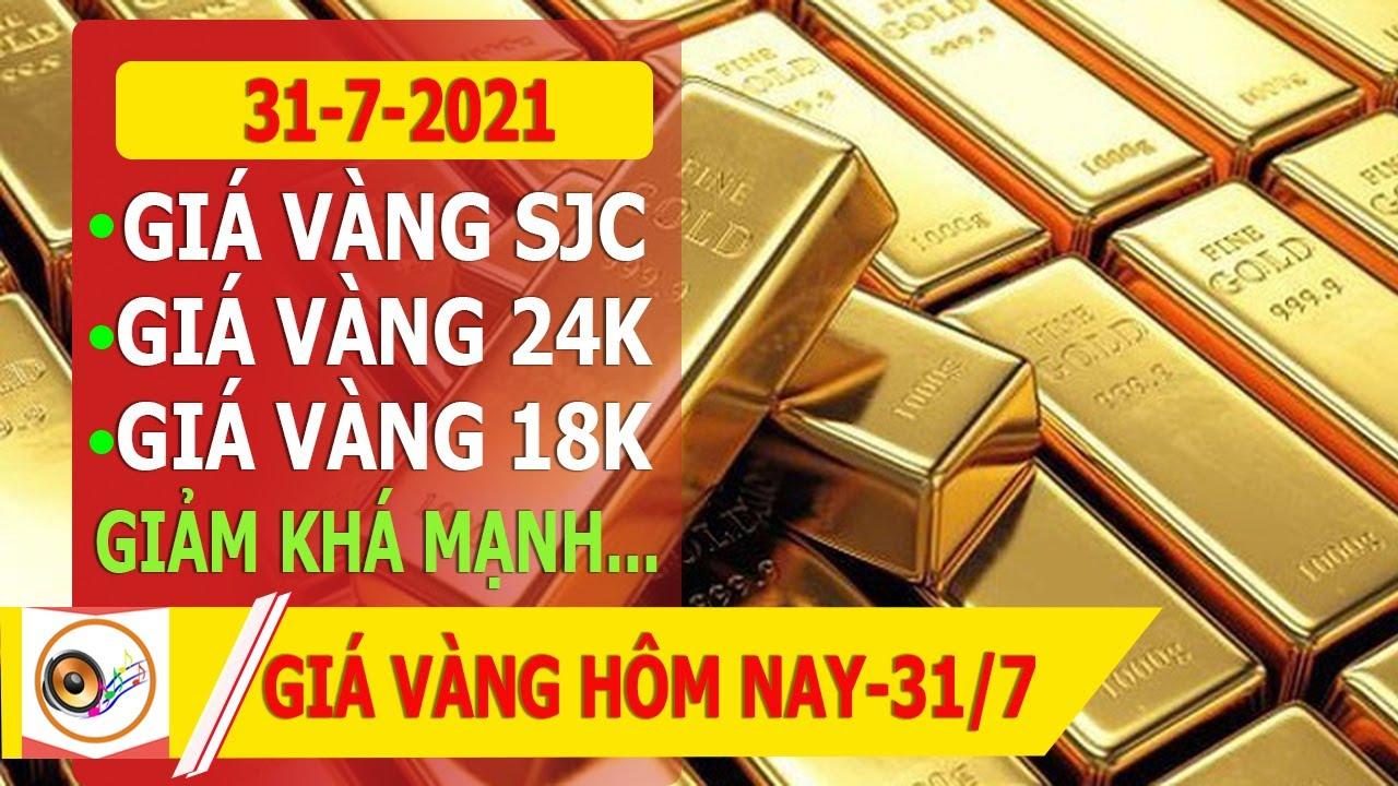 GIÁ VÀNG HÔM NAY NGÀY 31/7/2021 GIÁ VÀNG TRONG NƯỚC GIẢM MẠNH
