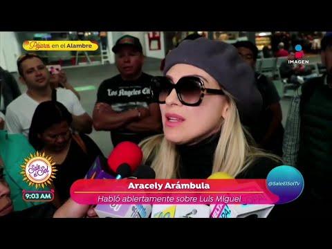 ¡Aracely Arámbula habló como nunca de Luis Miguel! | Sale el Sol