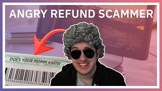 Angry Refund Scammer Can