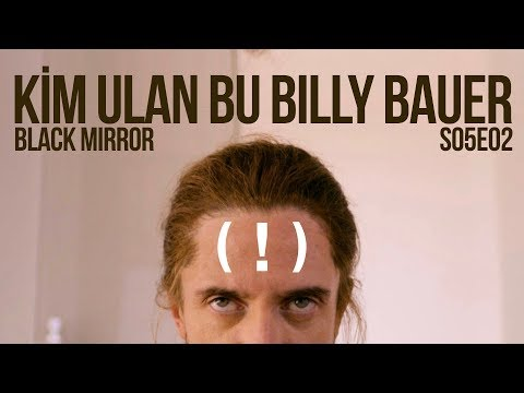 Kim ulan bu Billy Bauer (!) Black Mirror S05E02